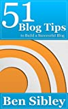 51 Blog Tips to Build a Successful Blog