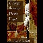 Crying Through Plastic Eyes   Regina Puckett