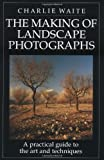 The Making of Landscape Photographs: A Practical Guide to the Art and Techniques (1855851490) by Waite, Charlie