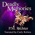 Deadly Memories (       UNABRIDGED) by P. M. Richter Narrated by Carly Robins