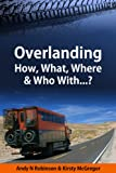 img - for Overlanding: How, What, Where & Who With...? book / textbook / text book