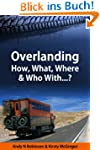 Overlanding: How, What, Where & Who W...