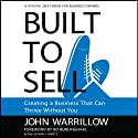 Built to Sell: Creating a Business That Can Thrive Without You (       UNABRIDGED) by John Warrillow Narrated by Erik Synnestvedt