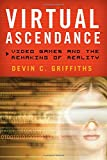 Virtual Ascendance: Video Games and the Remaking of Reality
