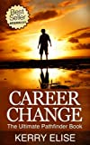 Career Change - The Ultimate Pathfinder Book - Finding a Career, Changing Your Career, Doing What You Love & Desire (Career Books, Job Searching, Job Hunting, ... (Job Hunting, Job Searching, Life Crisis)