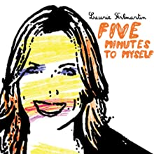 Five Minutes to Myself Performance by Laurie Kilmartin Narrated by Laurie Kilmartin