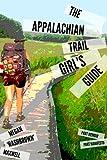 The Appalachian Trail Girl's Guide: Part Memoir, Part Manifesto