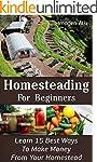 Homesteading For Beginners: Learn 15...