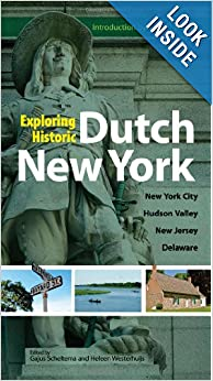 Exploring Historic Dutch New York: New York City Hudson Valley New Jersey Delaware by Gajus Scheltema, Heleen Westerhuijs and Russell Shorto