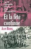 echange, troc Alan Riding - Et la fête continue : La vie culturelle à Paris sous l'Occupation