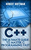 C++: The Ultimate Guide to Master C Programming Fast ( beginners, coding, java,php, html, database) (Programming, computer...