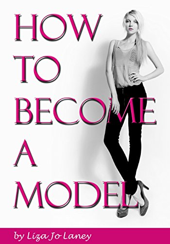 How to Become a Model: The Ultimate Guide to a Successful Modeling Career as a Professional Model (How To Become A Model compare prices)