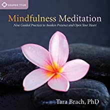 Mindfulness Meditation: Nine Guided Practices to Awaken Presence and Open Your Heart Speech by Tara Brach Narrated by Tara Brach