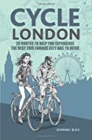Cycle London: 20 routes to help you experience the best things this famous city has to offer