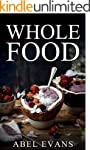 Whole: The Top 100+ Whole Food Diet D...