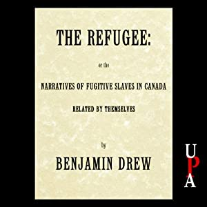 The Refugee: or The Narratives of Fugitive Slaves in Canada | [Benjamin Drew]