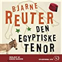 Den Egyptiske Tenor [The Egyptian Tenor] Audiobook by Bjarne Reuter Narrated by Esben Hansen