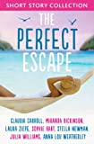 The Perfect Escape: Romantic short stories to relax with by Claudia Carroll, Miranda Dickinson, Julia Williams, Stella Newman, Laura Ziepe, Sophie Hart and Anna-Lou Weatherley
