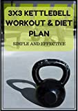 3X3 KETTLEBELL WORKOUT & DIET PLAN: SIMPLE AND EFFECTIVE (KETTLEBELL WORKOUT BOOK) (KETTLEBELL WORKOUTS)