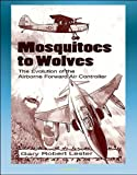 img - for Mosquitoes to Wolves: The Evolution of the Airborne Forward Air Controller - T-6, F-4, C-47, A-10, T-28, B-26, A-19, O-1, O-2, OV-10, F-100 Aircraft book / textbook / text book