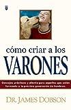 Como Criar a Los Varones: Bringing Up Boys (Spanish Edition) (0789910438) by Dobson, James C.