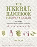img - for [ The Herbal Handbook for Home and Health: 501 Recipes for Healthy Living, Green Cleaning, and Natural Beauty BY Waller, Pip ( Author ) ] { Hardcover } 2015 book / textbook / text book