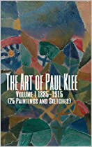 The Art Of Paul Klee Volume I 1885-1915 (25 Paintings And Sketches): (the Amazing World Of Art, Expressionism And Cubism Early Works)