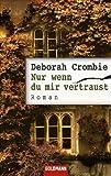 Nur wenn du mir vertraust - Deborah Crombie