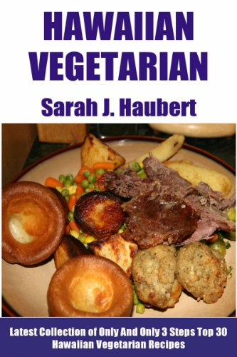 Only And Only 3 Steps Top 30 Hawaiian Vegetarian Recipes by Sarah J. Haubert
