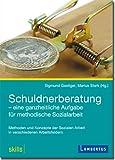 Schuldnerberatung - eine ganzheitliche Aufgabe für methodische Sozialarbeit: Methoden und Konzepte der Sozialen Arbeit in verschiedenen Arbeitsfeldern