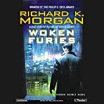 Woken Furies (       UNABRIDGED) by Richard K. Morgan Narrated by William Dufris