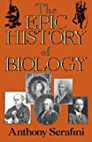 img - for [THE EPIC HISTORY OF BIOLOGY]The Epic History of Biology by Serafini, Anthony(Author)paperback{The Epic History of Biology}16 08-2001 book / textbook / text book