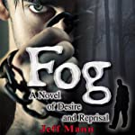 Fog: A Novel of Desire and Reprisal | Jeff Mann