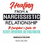 Healing from a Narcissistic Relationship: A Caretaker's Guide to Recovery, Empowerment, and Transformation | Margalis Fjelstad