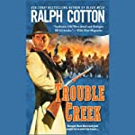 Trouble Creek (       UNABRIDGED) by Ralph Cotton Narrated by George Guidall