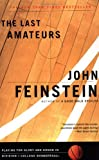 The Last Amateurs: Playing for Glory and Honor in Division I College Basketball (0316278424) by Feinstein, John