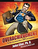 John Eliot PH.D. Overachievement - SmarterComics: The Real Story Behind What it Takes to be Exceptional
