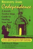 Recovery from Codependence: A Jewish Twelve Steps Guide to Healing Your Soul (Twelve Step Recovery)