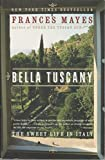 Bella Tuscany (076790284X) by Mayes, Frances