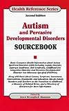 Autism and Pervasive Developmental Disorders Sourcebook (Autism & Pervasive Development Disorders Sourcebook)