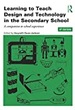img - for Learning to Teach Design and Technology Bundle: Learning to Teach Design and Technology in the Secondary School: A companion to school experience ... Subjects in the Secondary School Series) book / textbook / text book