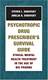 img - for Psychotropic Drug Prescriber's Survival Guide: Ethical Mental Health Treatment in the Age of Big Pharma by Dubovsky, Amelia N., Dubovsky, Steven L. (2007) Paperback book / textbook / text book