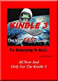 Kindle 3 - the Very Fast Guide to Enjoying It All - free books, the browser, email, and more.