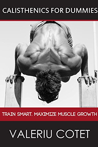 Calisthenics for dummies: Train Smart. How to maximize muscle growth with bodyweight training (English Edition)