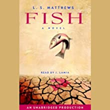 Fish (       UNABRIDGED) by L.S. Matthews Narrated by J. Lamia