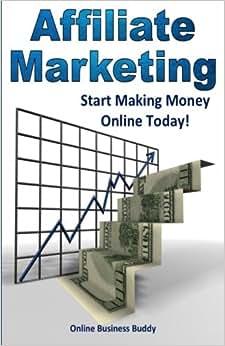Affiliate Marketing: Start Making Money Online Today
