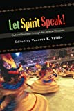 Let Spirit Speak!: Cultural Journeys through the African Diaspora (Suny Scholarly Conferences)