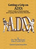 img - for Getting a Grip on Add: A Kid's Guide to Understanding & Coping with Attention Disorders book / textbook / text book