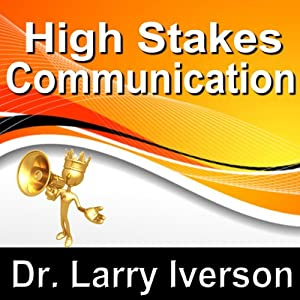 High Stakes Communications: 5 Essentials to Staying in Control in Tough Conversations | [Larry Iverson]