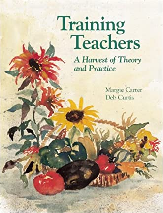 Training Teachers: A Harvest of Theory and Practice written by Margie Carter